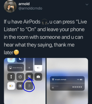 """Don't have AirPods but if I did you know what I'm doing: arnold  @arnoldcrndo  If u have AirPods  u can press """"Live  Listen"""" to """"On"""" and leave your phone  in the room with someone and u can  hear what they saying, thank me  later  Screen Mirroring  Arnold's AirPods  71%  Live Listen  On  0 Don't have AirPods but if I did you know what I'm doing"""