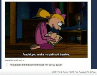 Memes, 🤖, and Html: Arnold, you make my girlhood tremble.  forever993 tumblr com  helga just said that amold makes her pussy quiver  GET YOUR DAILY DOSE ON DAMNLOLCOM Arnold, You Make My Girlhood Tremble http://www.damnlol.com/arnold-you-make-my-girlhood-tremble-32918.html