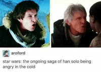 Does that mean he'll be happy in the heat? He should come to California😂 Admin: Finn, SWHub: aroford  star wars: the ongoing saga of han solo being  angry in the cold Does that mean he'll be happy in the heat? He should come to California😂 Admin: Finn, SWHub
