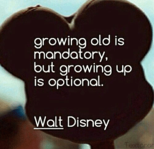 J, if you read this and wanna go to Disney on my birthday that would be the bees knees!: arowina old is  mandatory,  but growing uo  is optional  Walt Disney  or J, if you read this and wanna go to Disney on my birthday that would be the bees knees!