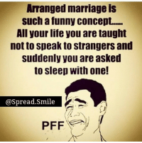 Tag Your Friends in Comments 👇: Arranged marriage IS  such a funny concept.....  All your life you are taught  not to speak to strangers and  suddenly you are asked  to sleep with one!  @Spread Smile  PFF Tag Your Friends in Comments 👇