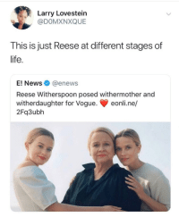 We can all see how true it is..: arry Lovestein  @DOMXNXQUE  This is just Reese at different stages of  life  E! News@enews  Reese Witherspoon posed withermother and  witherdaughter for Vogue. eonli.ne/  2Fq3ubh We can all see how true it is..