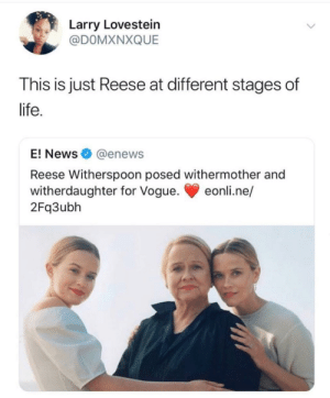 We can all see how true it is.. by InternetIntroverts MORE MEMES: arry Lovestein  @DOMXNXQUE  This is just Reese at different stages of  life  E! News@enews  Reese Witherspoon posed withermother and  witherdaughter for Vogue. eonli.ne/  2Fq3ubh We can all see how true it is.. by InternetIntroverts MORE MEMES