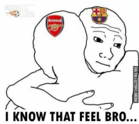 Barcelona be like 😂 LINK IN OUR BIO!!!⚡️👏🏻 Follow : [@wetrollfootball]: Arsenal  八  フ  I KNOW THAT FEEL BRO…  VIA THE FOOTBALL ARENA  (b Barcelona be like 😂 LINK IN OUR BIO!!!⚡️👏🏻 Follow : [@wetrollfootball]