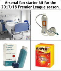 Arsenal, Bailey Jay, and Memes: Arsenal fan starter kit for the  2017/18 Premier League season.  0  OCCER?  @TrollFootball  Ventolin  NEWI  BAYER  Inhaler  Salbutamol  CFC Free  Ventolin  ASPIRIN  With  HEART ADVANTAGE  Salbutamol BP0.1 mg per dose  ASPIRIN PLus  CHO EST  200 doses  GlaxoSmith Ple Tag the Arsenal fans 😅 https://t.co/Cw4YU26WYZ
