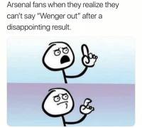 "Arsenal, Soccer, and Sports: Arsenal fans when they realize they  can't say ""Wenger out"" aftera  disappointing result. Tag an Arsenal fan 😂"