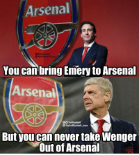 Arsenal, Memes, and True: Arsenal  fTrollFootball  The TrollFootball_Insto  You can bring Emery to Arsenal  Arsenal  fOTrollFootball  TheTrollFootball Insta  But you cannever take Wenger  Out of Arsenal So true https://t.co/QIEN1aaEyM
