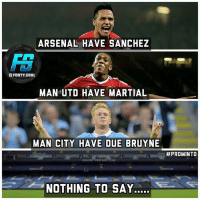 @footy.goal: ARSENAL HAVE SANCHEZ  FS  FOOTY.GOAL  MAN UTD HAVE MARTIAL  MAN CITY HAVE DUE BRUYNE  #PROMINTO  NOTHING TO SAY @footy.goal