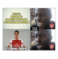 4th Place Mediocrity 👎😂: ARSENALHAS  COMPLETED THE SIGNING  OFSUAREZFROM BARCELONA  Arsenal  instatroll  football  Fly  Emirates  Arsenal  Its Denis Suarez 4th Place Mediocrity 👎😂
