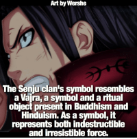 It looks really cool! 😍 | Senju or Uchiha clan, which clan would want to be in? 😏: Art by Wershe  The Senu clan's symbol resembles  a Vaira a symbol and a ritual  obiect present in Buddhism and  Hinduism. As a symbol, it  represents both indestructible  and irmesistible force. It looks really cool! 😍 | Senju or Uchiha clan, which clan would want to be in? 😏