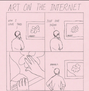 Internet, Love, and Tumblr: ART ON THE INTERNET  NOW !  LOVE THIS  JUST ON  THING  68  CREDIT  CREOIT  PERFECT rage-comics-base:  Art on internet