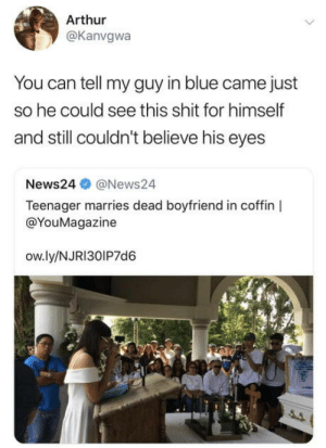 Arthur, Marriage, and Shit: Arthur  @Kanvgwa  You can tell my guy in blue came just  so he could see this shit for himself  and still couldn't believe his eyes  News24 @News24  Teenager marries dead boyfriend in coffin|  @YouMagazine  ow.ly/NJRI301P7d6 This marriage is dead