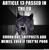 Memes, Imgur, and Chair: ARTICLE 13 PASSED IN  THE EU  CHURN OUT SHITPOSTS AND  MEMES, EVEN IF THEY'RE POOR  made on imgur Civil Disobedience from the comfort of your chair, bed or toilet.