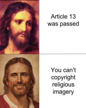 Here is a loophole from the man who can't see you do it in the poophole by leprecaun8 MORE MEMES: Article 13  was passed  You can't  copyright  religious  imagery Here is a loophole from the man who can't see you do it in the poophole by leprecaun8 MORE MEMES