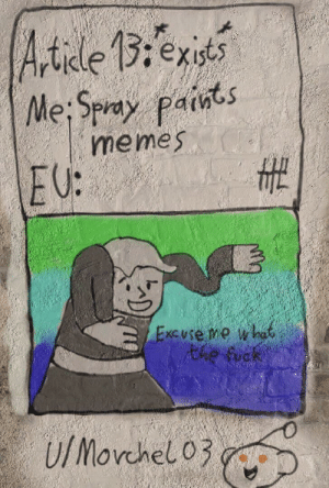 Dank, Memes, and Soon...: Article ,exist  memes  EU:  the fuck The wall is getting painted soon. Will be my last one by Morchel03 MORE MEMES