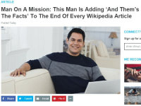 Facts, Wikipedia, and Email: ARTICLE  Man On A Mission: This Man Is Adding 'And Them's  The Facts' To The End Of Every Wikipedia Article  Posted Today  CONNECT  Sign up for o  Enter Email  WE RECOM  f Share y Tweet Email Pint