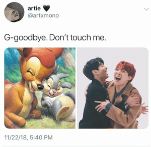 : artie  @artxmono  G-goodbye. Don't touch me  11/22/18, 5:40 PM