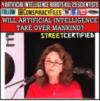 cnn.com, Illuminati, and Memes: ARTIFICIAL INTELLIGENCE ROBOTS KILL 29 SCIENTISTS  FOLLOW CONSPIRACYFILES  WILL ARTIFICIAL INTELLIGENCE  TAKE OVER MANKIND?  STREETCERTIFIE Double tap and tag a friend! Wow this is insane! (Comment your thoughts below) ConspiracyFiles ConspiracyFiles2 CorporationSlayer ArtificialIntelligence Robots AlienCivilization CNN FoxNews WeAreNotAlone Alien ET UFO Area51 UncleSam UncleScam WakeUpSheeple Sheeple GlobalElite NewWorldOrder IlluminatiPuppets Illuminati ConspiracyFact Conspiracy ConspiracyTheories ConspiracyTheory ConspiracyFiles Follow back up page! @conspiracyfiles2 Follow @uniformedthugs Follow @celebrityfactual Follow @unexplainedvids Follow @historypicture.s Follow @th3six Follow @savagehoodclipz Follow @terrorclipz Follow @simpsonsprediction.s Follow @horoscopefiles