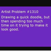 Fucking relatable 😩: Artist Problem 1310  Drawing a quick doodle, but  then spending too much  time on it trying to make it  look good Fucking relatable 😩