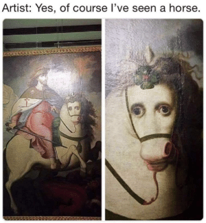 Art history is history: Artist: Yes, of course l've seen a horse. Art history is history