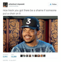Blackpeopletwitter, Funny, and Lmao: artschool miyazaki  @artschooldrop  Follow  nice track you got there be a shame if someone  put a choir on it  3  RETWEETS LIKES  5,910 12,209  齷圓急關臼佰婆  6:55 PM-14 Jan 2017 Might as well rename himself to Chance and the Gospel Gang #meme #funny #blackpeopletwitter #lmao