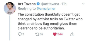 Emoji, Twitter, and Black: @arttavana 11h  Replying to @cmclymer  Art Tavana  BLACK  The constitution thankfully doesn't get  changed by activist trolls on Twitter who  think a rainbow flag emoji gives them  clearance to be authoritarian.  t32  2  344 Using rainbow flag makes your mom gay