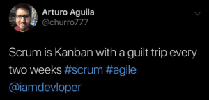 The guilt trips are real…: Arturo Aguila  @churro777  Scrum is Kanban with a guilt trip every  two weeks #scrum #agile  @iamdevloper The guilt trips are real…