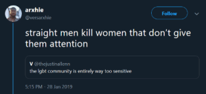 Community, Dank, and Frat Boy: arxhie  @versarxhie  Follow  straight men kill women that don't give  V @thejustinallenn  th  e lgbt community is entirely way too sensitive  5:15 PM -28 Jan 2019 Touchier than a frat boy that wont take no for an answer. by GriffonsChainsaw MORE MEMES