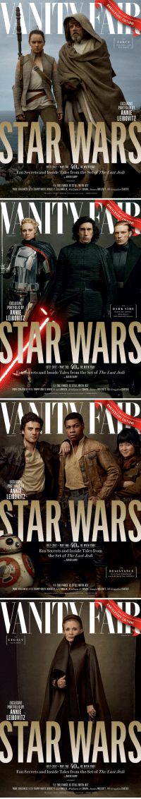 "vanityfair: Leading up to the 40th anniversary of the @starwars franchise, Vanity Fair introduces the next chapter in its saga with four covers devoted to The Last Jedi.  Photographs by Annie Leibovitz. : ARY  EDITION!  SUMMER 2017  THE  FORCE  Daisy Ridley and  Mark Hamill  EXCLUSIVE  PORTFOLIO BY  ANNIE  LEIBOVITZ  1911-2011, MAY THE 40% BEWITH YOU!  Fan Secrets and Inside Tales from the Set of The Last Jedi  ay DAVID KAMP  PLUS THE FARCE IS STILL WITH US!  MORE CRAZINESS NTHE TRUMP WHITE HOUSE ili ANOLIK, William D. COHAN, James WOLCOTT, AND Graydon CARTER  The greatest of faults, I should say, is to be conscious of none.THOMAS CARLYLE   SUMMER 2017  EXCLUSIVE  PORTFOLIO BY  ANNIE  LEIBOVITZ  DARK SIDE  Gwendoline Christie,  Adam Driver  and Domhnall Gleeson  WAR  1911-2017 MAY THE 40, BE WITH YOU!  Fan Secrets and Inside Tales from the Set of The Last Jedi  ay DAVID KAMP  PLUS THE FARCE IS STILL WITH US!  MORE CRAZINESS/IN THE TRUMP WHITE HOUSE B Lili ANOLIK, William D. COHAN, James WOLCOTT, AND Graydon CARTER  ""The greatest of faults, I should say, is to be conscious of none.""-THOMAS CARLYLE   ARY  EDITION!  SUMMER 2017  EXCLUSI  PORTFOLIO BY  ANNIE  LEIBOVITZ  TAR WARS  1911-2011 . MAY THE 40% BE WITH YOU!  Fan Secrets and Inside Tales from  the Set of The Last Jedi  ay DAVID KAMP  1 HE  RESISTANCE  Oscar Isaac, John Boyega,  and Kelly Marie Tran, with BB-8  PLUS THE FARCE IS STILL WITH US!  MORE CRAZINESS İN THE TRUMP WHITE HOUSE BY Lil ANOLIK, William D. COHAN James WOLCOTT AND Graydon CARTER  The greatest of faults, I should say, is to be conscious of none.""-THOMAS CARLYLE   Decial  ARY EDITION!  SUMMER 2017  T H E  LEGACY  Carrie Fisher  EXCLUSIVE  PORTFOLIO BY  ANNIE  LEIBOVITZ  STAR WARS  1971-2011 MAY THE 40, BE WITH YOU!  Fan Secrets and Inside Tales from the Set of The Last Jedi  ay DAVID KAMIP  PLIE THE FARCE IS STILL WITH US!  ER  MORE CRAZINESS NTHE TRUMP WHITE HOUSE BY Lili ANOLIK, William D. COHAN, ""lunes WOLCOTT AND Graydon CA  ""The greatest of faults, I should say, is to be conscious of e.-THOMAS CARLYLE vanityfair: Leading up to the 40th anniversary of the @starwars franchise, Vanity Fair introduces the next chapter in its saga with four covers devoted to The Last Jedi.  Photographs by Annie Leibovitz."