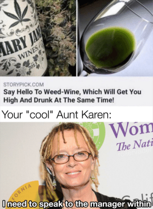 "How do you do fellow kids: ARY JAN  WINES  2013  STORYPICK.COM  Say Hello To Weed-Wine, Which Will Get You  High And Drunk At The Same Time!  Your ""cool"" Aunt Karen:  II  Wom  The Nati  rollervade  FORNIA  I need to speak to the manager within  alif How do you do fellow kids"