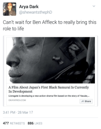 <p>Sharp like an edge of a samurai sword🇯🇵 (via /r/BlackPeopleTwitter)</p>: Arya Dark  @shewantsthephD  Can't wait for Ben Affleck to really bring this  role to life  A Film About Japan's First Black Samurai Is Currently  In Development  Lionsgate is developing a new action-drama film based on the story of Yasuke,.  OKAYAFRICA.COM  → Share  3:41 PM 28 Mar 17  477 RETWEETS 886 LIKES <p>Sharp like an edge of a samurai sword🇯🇵 (via /r/BlackPeopleTwitter)</p>