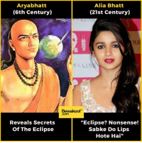 """Guess who strikes again :D  Revamp your wardrobe with us: http://bwkf.shop/View-Collection   — Products shown:  Haveli T-Shirt - Printed T-Shirts, Naughty Smiley T-Shirt and Starboy Men's T-Shirt.: Aryabhatt  (6th Century)  Reveals Secrets  Of The Eclipse  Alia Bhatt  (21st Century)  Bewakoof  .com  """"Eclipse? Nonsense!  Sabke Do Lips  Hote Hai"""" Guess who strikes again :D  Revamp your wardrobe with us: http://bwkf.shop/View-Collection   — Products shown:  Haveli T-Shirt - Printed T-Shirts, Naughty Smiley T-Shirt and Starboy Men's T-Shirt."""