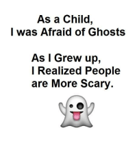 Memes, Ghost, and 🤖: As a Child,  I was Afraid of Ghosts  As I Grew u  I Realized People  are More Scary.