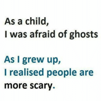 Memes, Ghost, and 🤖: As a child,  I was afraid of ghosts  As I grew up,  I realised people are  more Scary