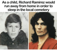 That explains a lot 💀: As a child, Richard Ramirez would  run away from home in order to  sleep in the local cemetery That explains a lot 💀