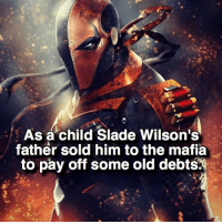 That's messed up. 😰 follow @marvelouspost: As a child Slade Wilson's  father sold  him to the mafia  to pay off some old debts. That's messed up. 😰 follow @marvelouspost