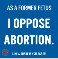 Anaconda, Life, and Memes: AS A FORMER FETUS  I OPPOSE  ABORTION  LIKE & SHARE IF YOU AGREE! 100% of babies choose life!