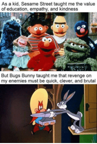 DV BedLam: As a kid, Sesame Street taught me the value  of education, empathy, and kindness  But Bugs Bunny taught me that revenge on  my enemies must be quick, clever, and brutal DV BedLam