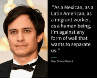 """🇲🇽🇲🇽🇲🇽❤💯 oscars2017 Oscars RESIST We are HereToStay !!!: """"As a Mexican, as a  Latin American, as  a migrant worker,  as a human being,  I'm against any  form of wall that  wants to separate  us.  Gael Garcia Bernal 🇲🇽🇲🇽🇲🇽❤💯 oscars2017 Oscars RESIST We are HereToStay !!!"""