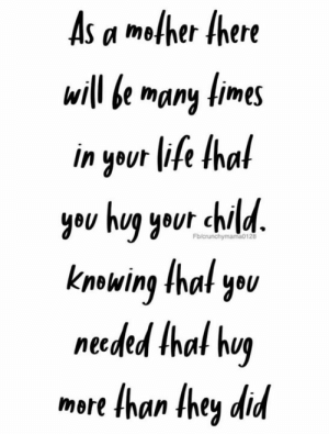Dank, Yout, and Crunchy: As a mother there  will be many limes  in yout lise Ihal  yeu hug your chilu  knowing that yBU  neded Ihal huy  more than they did TRUTH. 💕  (via Crunchy Mama)