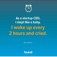 Memes, 🤖, and Ceo: As a startup CEO,  I slept like a baby.  I woke up every  2 hours and cried.  BEN HOROWITZ  found 😂 true story!