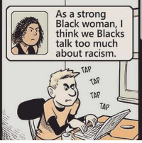 """Bitch, Internet, and Memes: As a strong  Black woman, I  think we Blacks  talk too much  about racism.  TAP  TAP  TAP  TAP Truth be told, you'd actually be amazed at how much more common this type of trolling here in the hallowed halls of the Internet. You see the comment and the first thing that comes to mind? """"This bitch is coonin' something fierce!"""" But the rabbit hole goes deeper than it would appear. I'm not saying it's everyone. Hell, it's less than 1%, but when you do the logistics, that's really all you need to sow a seed of doubt in at least one garden."""