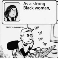 Meme, Black, and Strong: As a strong  Black woman,  @LYNX ALWAYSRIGHT  TAP  TAP  TAP