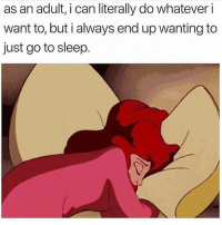 Go to Sleep, Memes, and Living: as an adult, i can literally do whatever i  want to, but i always end up wanting to  just go to sleep. Living the dream 😴 Follow @thespeckyblonde @thespeckyblonde @thespeckyblonde @thespeckyblonde