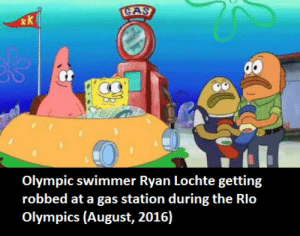 Gas Station, Olympics, and August: AS  CL  Olympic swimmer Ryan Lochte getting  robbed at a gas station during the Rlo  Olympics (August, 2016) Now we have the full story