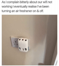 Memes, Wifi, and 🤖: As complain bitterly about our wifi not  working eventually realise l've been  turning an air freshener on & off. Bruh 😂