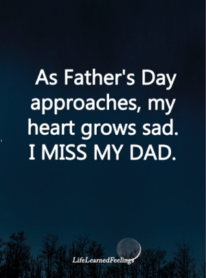 Dad, Fathers Day, and Memes: As Father's Day  approaches, my  heart grows sad.  I MISS MY DAD  LifeLearnedFeeli <3
