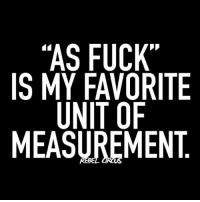 "Memes, Goths, and 🤖: ""AS FUCK  IS MY FAVORITE  UNIT OF  MEASUREMENT i use it every chance i get - tacos food relatable rebel rebelcircus quotes lol f4f funny humor memes rebelcircusquotes fam instalove love need instafood food goth gothic emo alt"