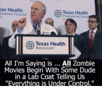 "Dank, 🤖, and Presbyterian: as Health  Texas Health  Presbyterian Hosp  Texas Health  UU Resources  All I'm Saying is  All Zombie  Movies Begin With Some Dude  in a Lab Coat Telling Us  ""Everything is Under Control."" it's true"