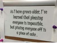 Curving, Tumblr, and Blog: As I have grown older, I've  learned that pleasin  everyone 1s imposstble,  but pissing everyone off is  a ptece of cake epicjohndoe:  We All Have To Go Through This Learning Curve